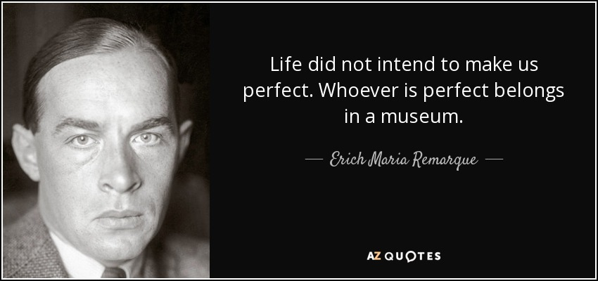 quote-life-did-not-intend-to-make-us-perfect-whoever-is-perfect-belongs-in-a-museum-erich-maria-remarque-39-79-05